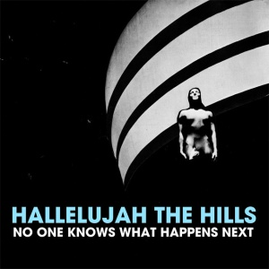 hallelujah the hills - no one knows what happens next